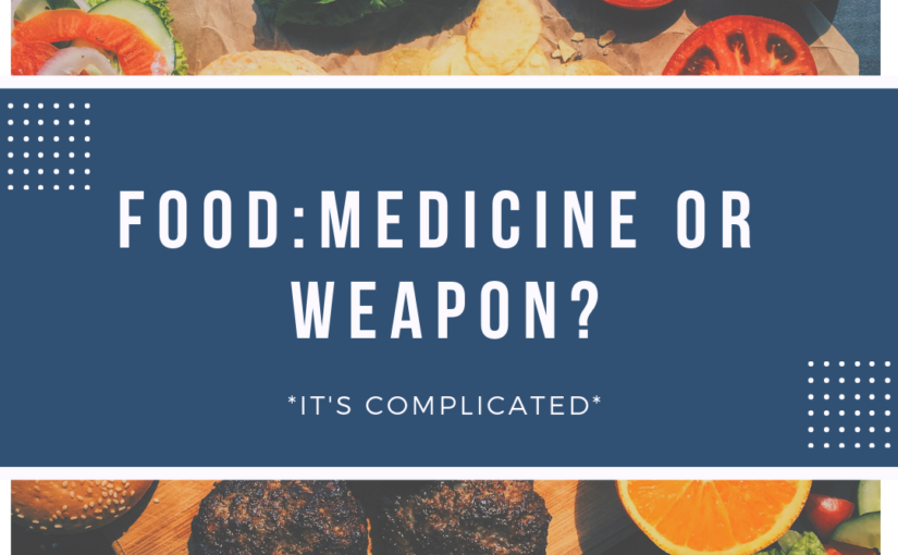 Food: Medicine OR Weapon? *it's complicated*