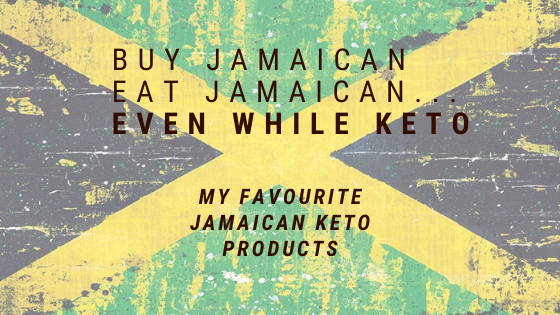 Buy Jamaican, Eat Jamaican, even on Keto! My favourite Jamaican keto products.