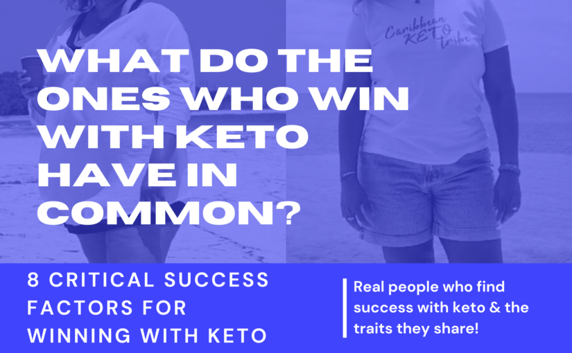 What do the ones who win with Keto have in common? 8 CRITICAL SUCCESS FACTORS FOR WINNING WITH KETO