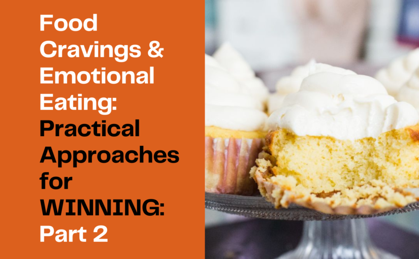 Food Cravings & Emotional Eating: Practical Approaches for WINNING: Part 2